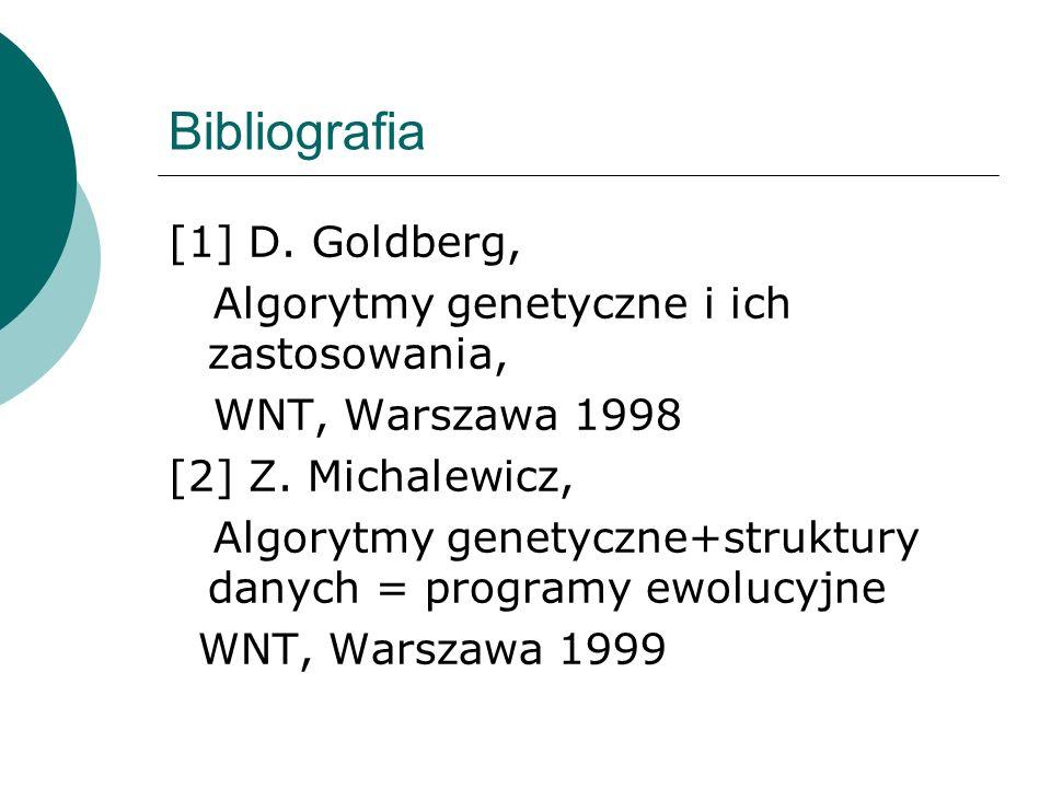 Bibliografia [1] D. Goldberg, Algorytmy genetyczne i ich zastosowania,